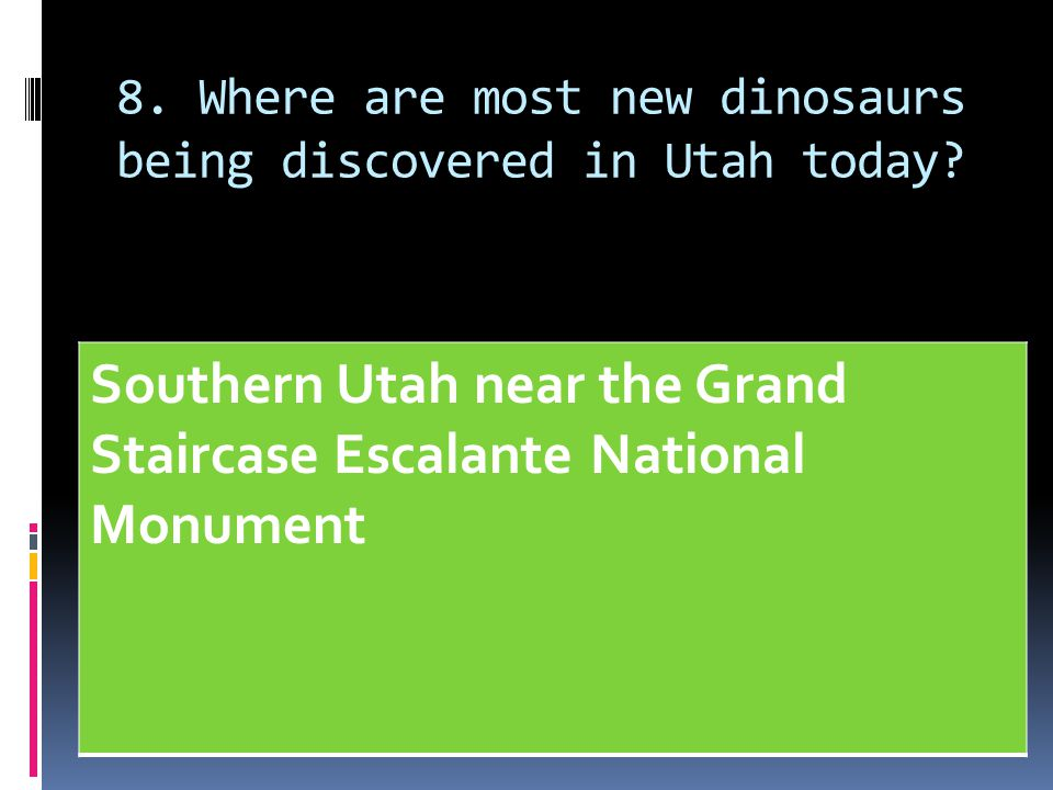 8. Where are most new dinosaurs being discovered in Utah today