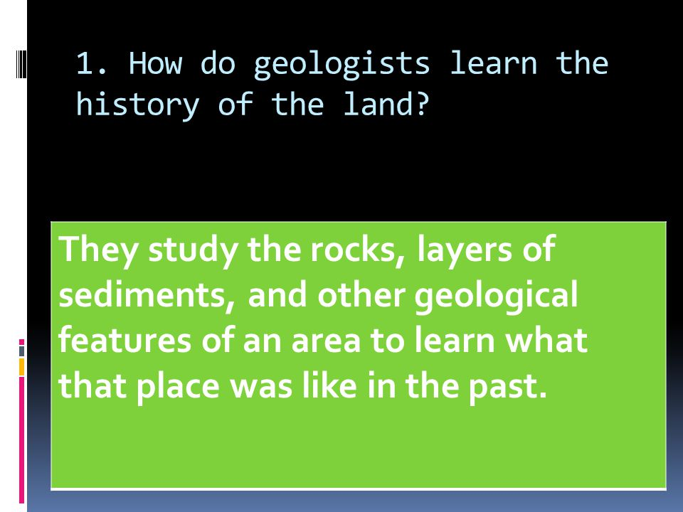 1. How do geologists learn the history of the land