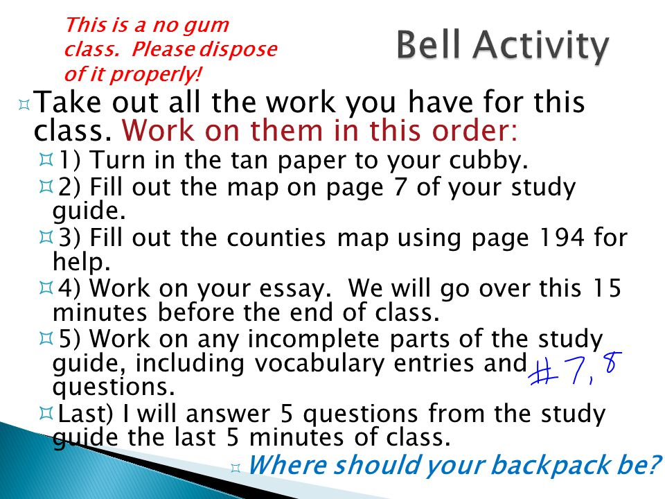 Bell Activity This is a no gum class. Please dispose of it properly! Take out all the work you have for this class. Work on them in this order: