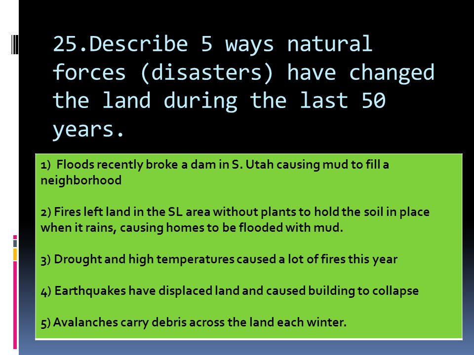 25.Describe 5 ways natural forces (disasters) have changed the land during the last 50 years.