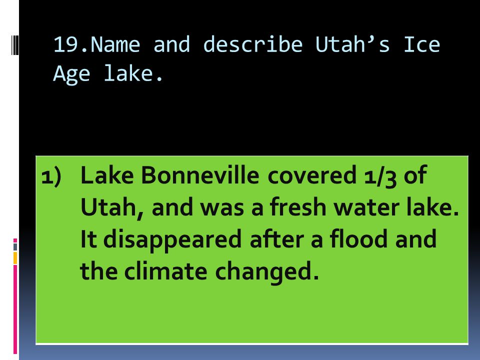 19.Name and describe Utah's Ice Age lake.