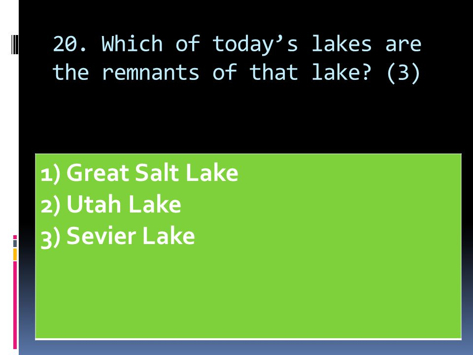 20. Which of today's lakes are the remnants of that lake (3)