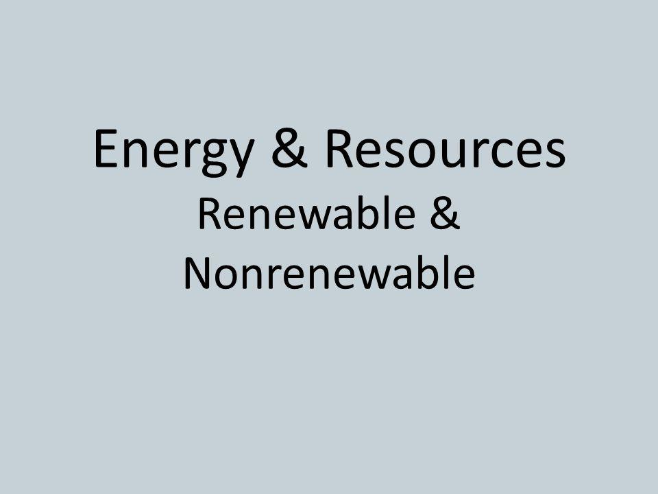 Energy & Resources Renewable & Nonrenewable