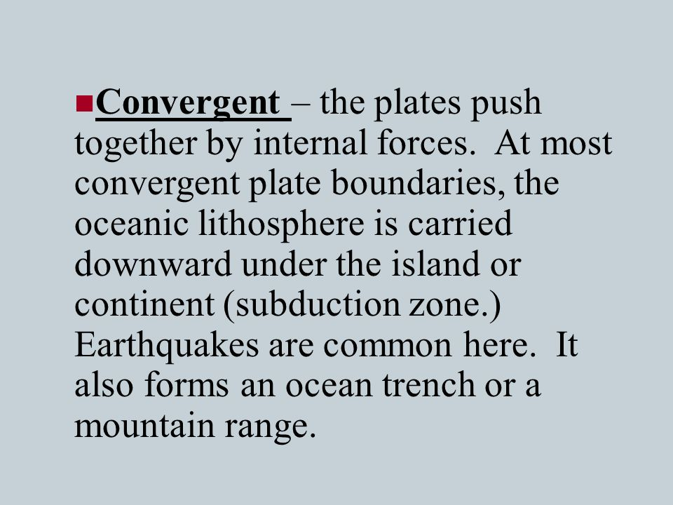 Convergent – the plates push together by internal forces