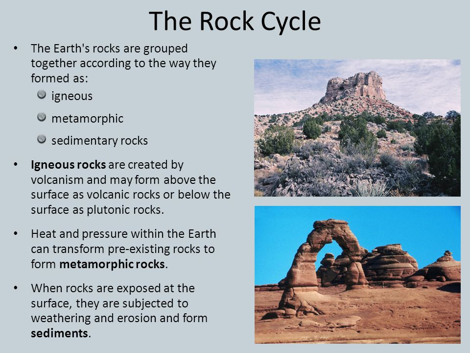 The Rock Cycle The Earth s rocks are grouped together according to the way they formed as: igneous.