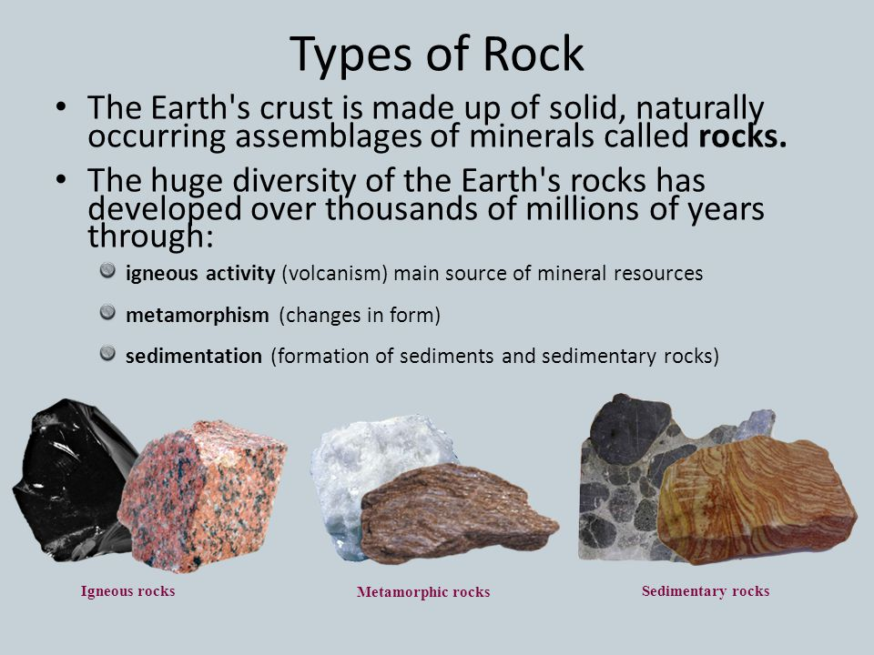 Types of Rock The Earth s crust is made up of solid, naturally occurring assemblages of minerals called rocks.