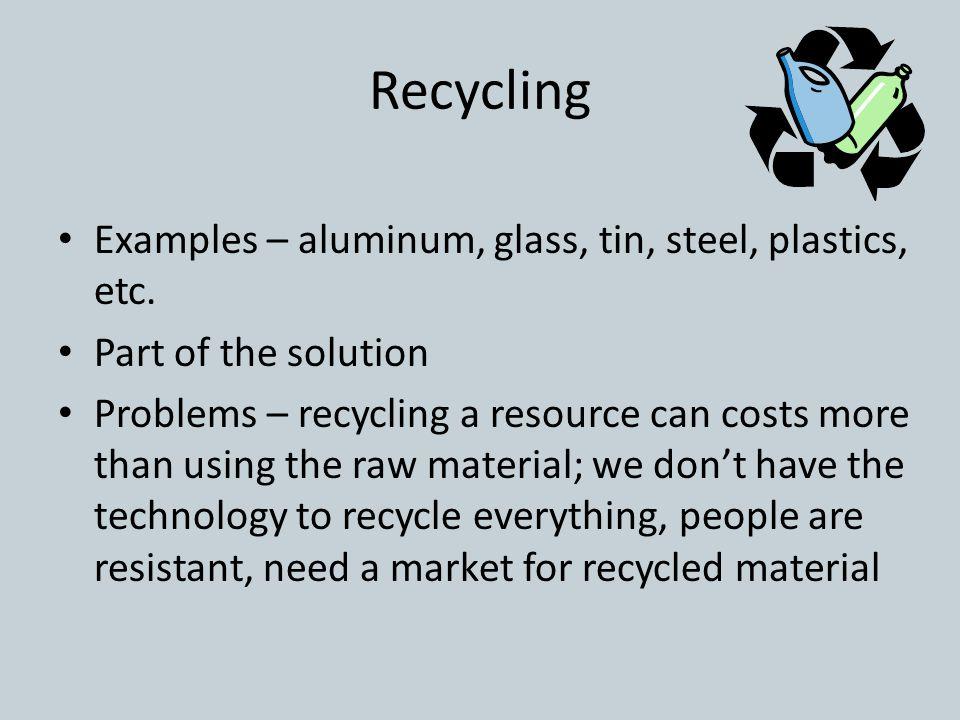 Recycling Examples – aluminum, glass, tin, steel, plastics, etc.