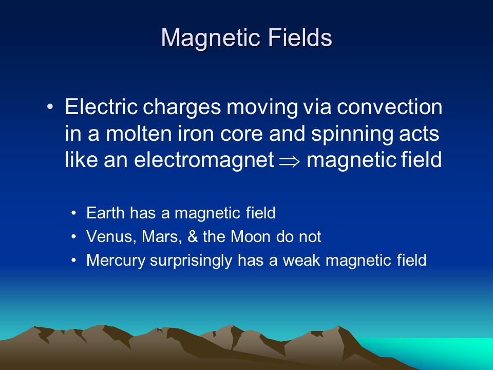 Magnetic Fields Electric charges moving via convection in a molten iron core and spinning acts like an electromagnet  magnetic field.