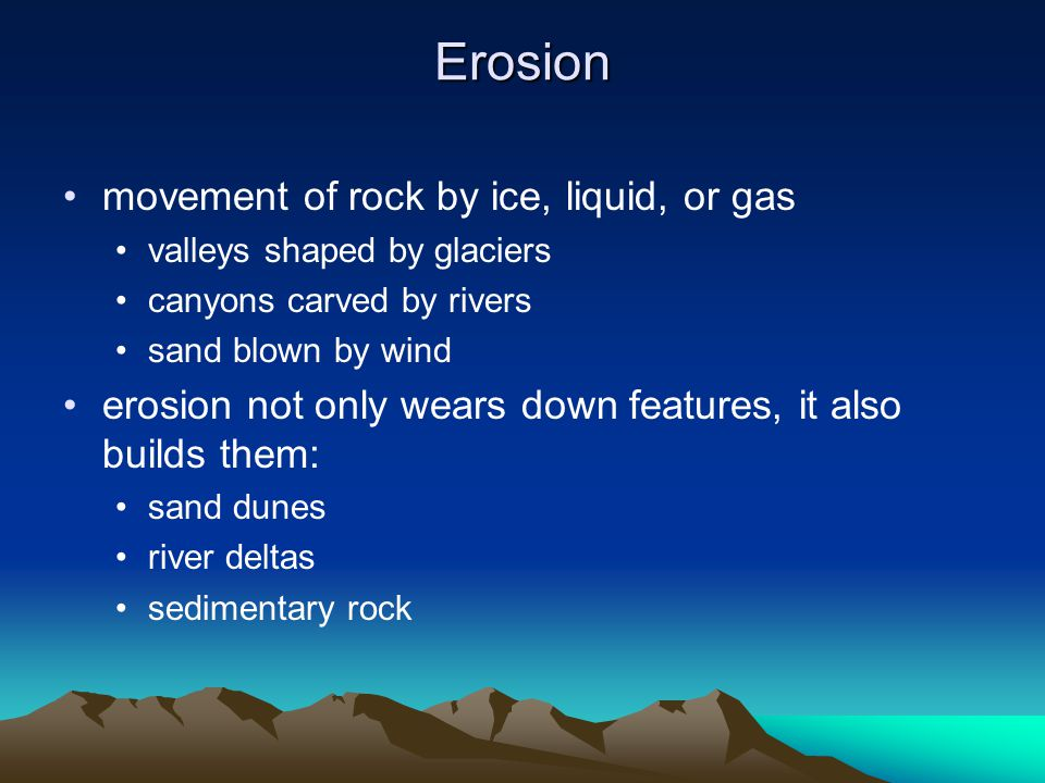 Erosion movement of rock by ice, liquid, or gas