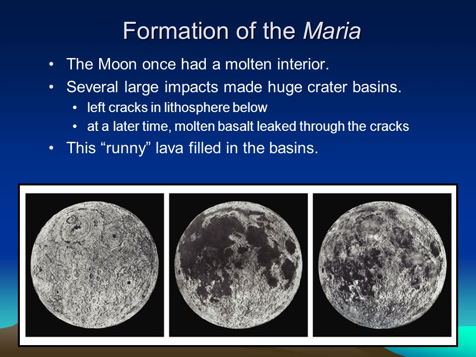 Formation of the Maria The Moon once had a molten interior.