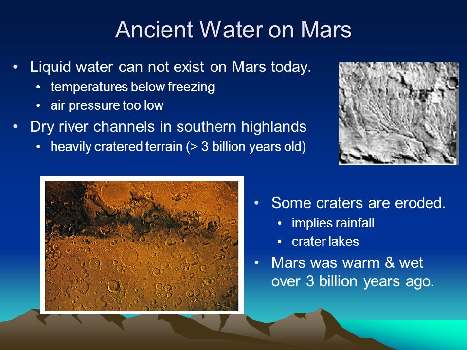 Ancient Water on Mars Liquid water can not exist on Mars today.