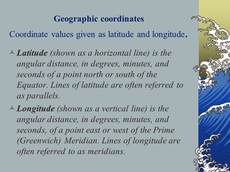 Geographic coordinates Coordinate values given as latitude and longitude.