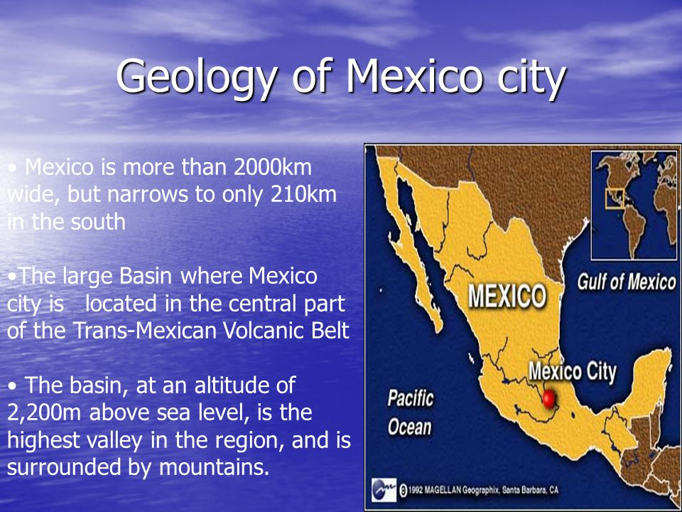Geology of Mexico city Mexico is more than 2000km wide, but narrows to only 210km in the south.