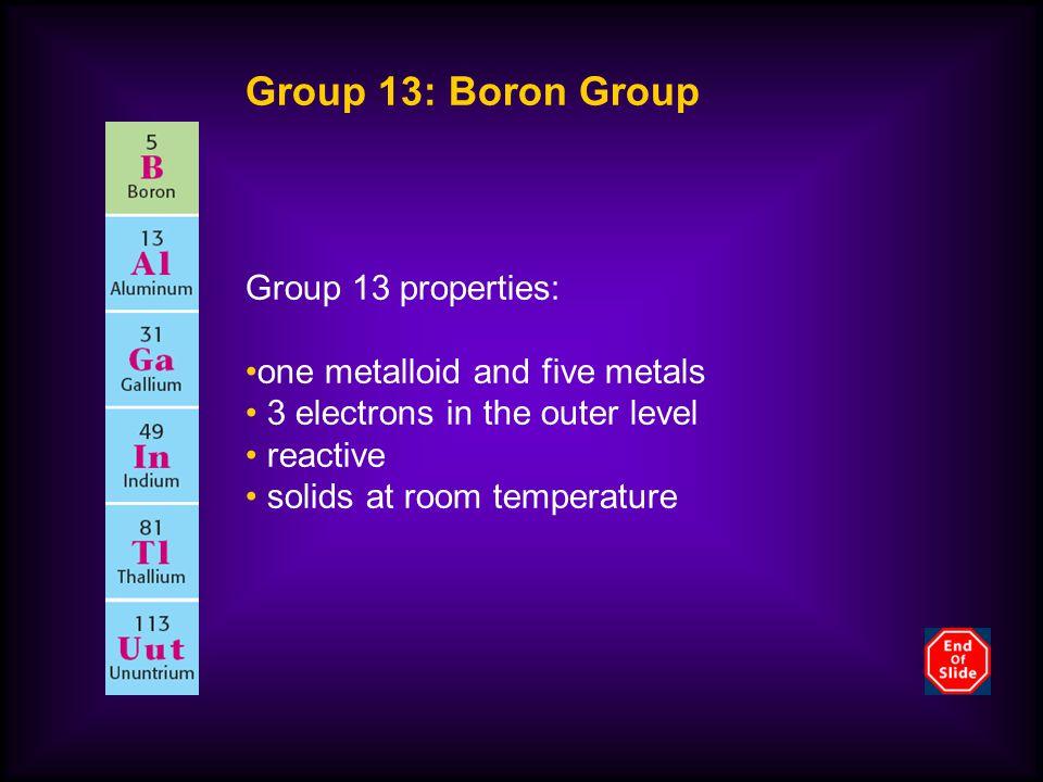 Group 13: Boron Group Group 13 properties: