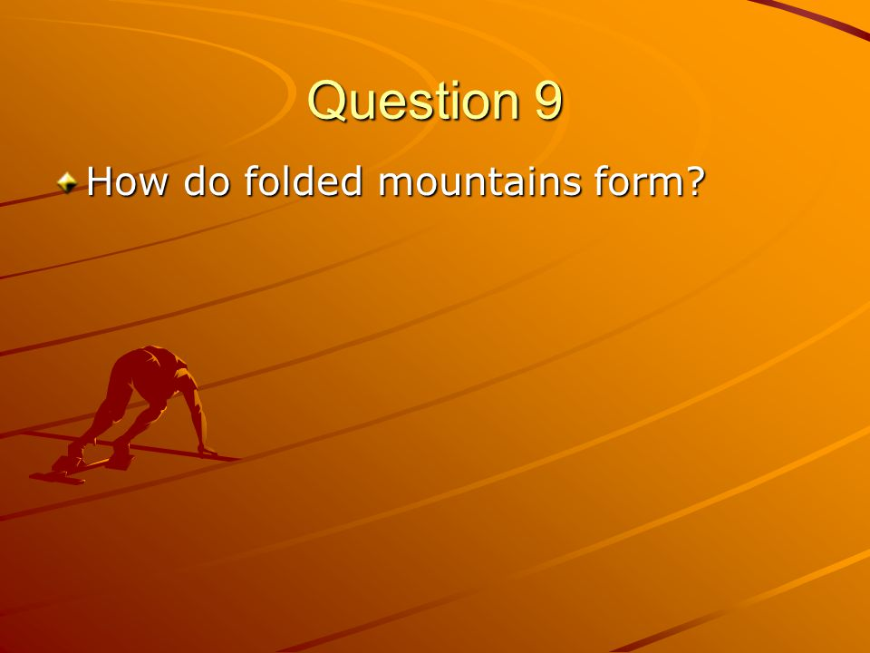 Question 9 How do folded mountains form