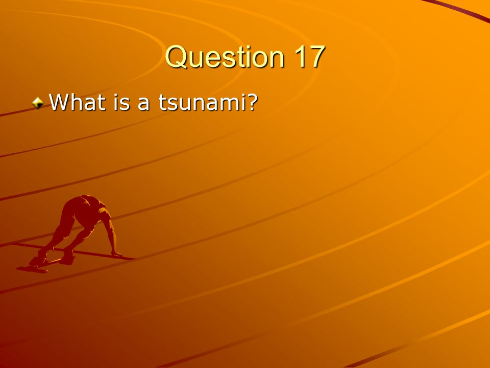 Question 17 What is a tsunami