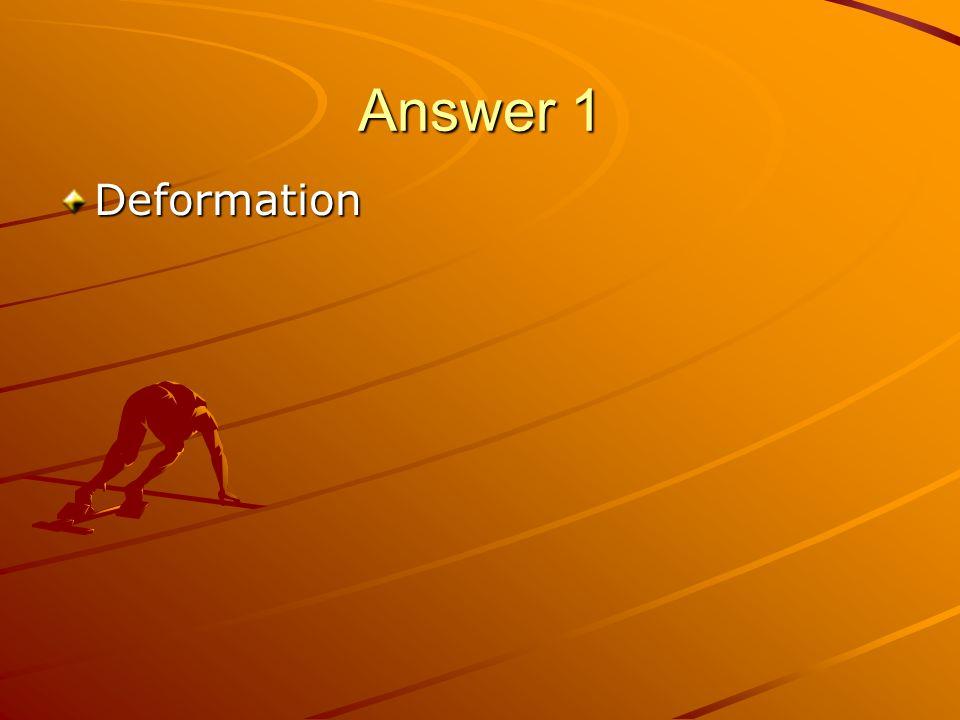 Answer 1 Deformation