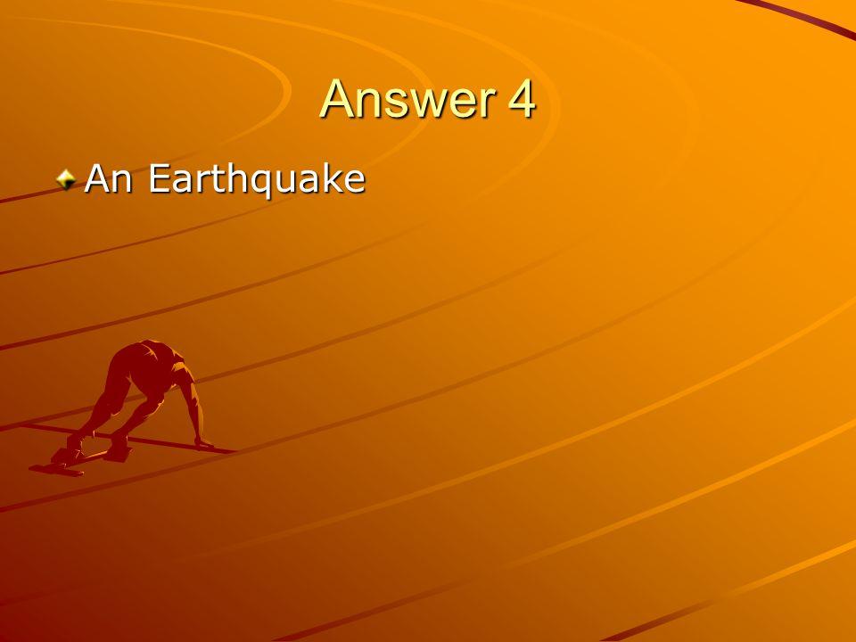 Answer 4 An Earthquake