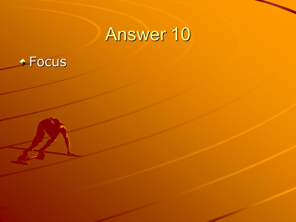 Answer 10 Focus