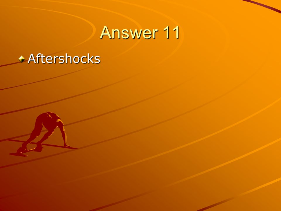 Answer 11 Aftershocks