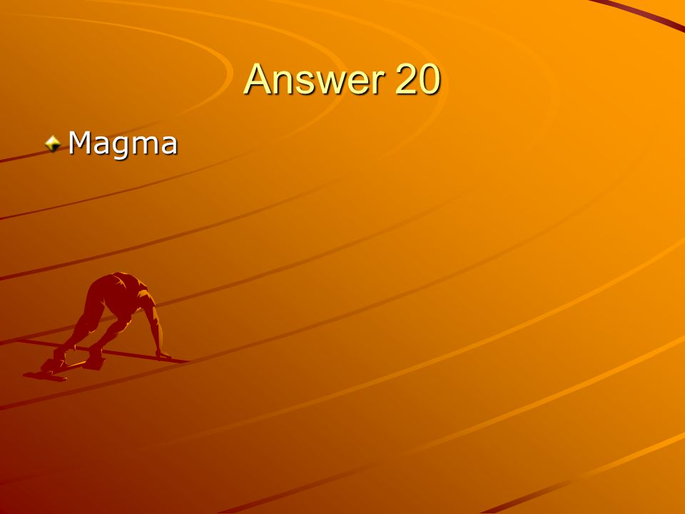 Answer 20 Magma