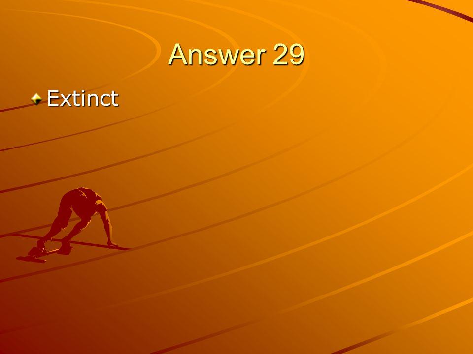 Answer 29 Extinct