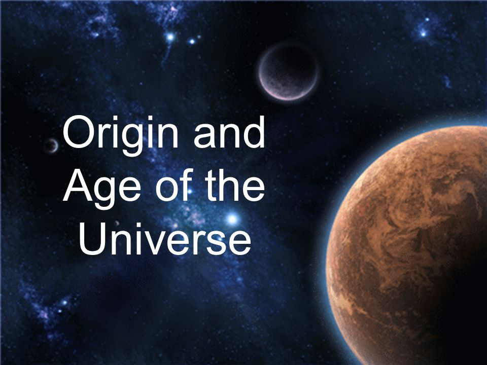 Origin and Age of the Universe
