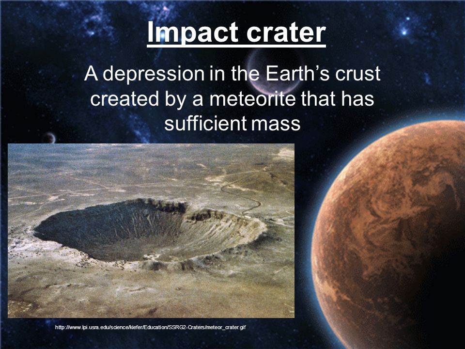Impact crater A depression in the Earth's crust created by a meteorite that has sufficient mass.