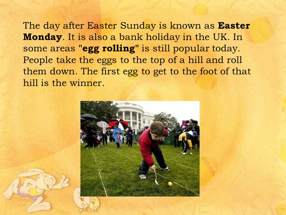 The day after Easter Sunday is known as Easter Monday