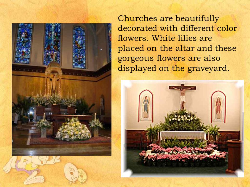 Churches are beautifully decorated with different color flowers