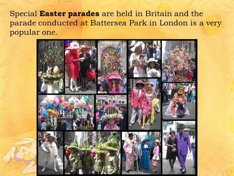 Special Easter parades are held in Britain and the parade conducted at Battersea Park in London is a very popular one.