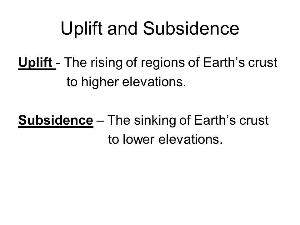 Uplift and Subsidence Uplift - The rising of regions of Earth's crust