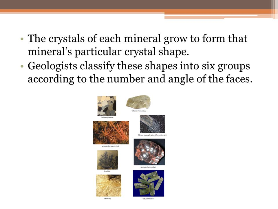 The crystals of each mineral grow to form that mineral's particular crystal shape.