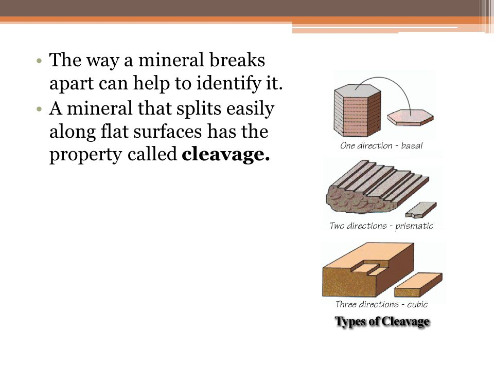 The way a mineral breaks apart can help to identify it.