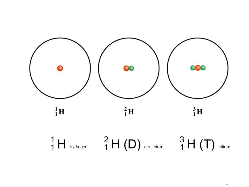 H hydrogen 1 H (D) deuterium 2 H (T) tritium 3