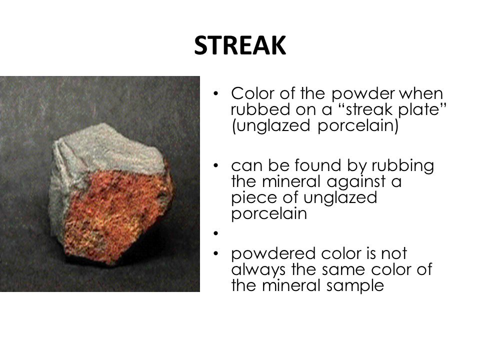 STREAK Color of the powder when rubbed on a streak plate (unglazed porcelain)