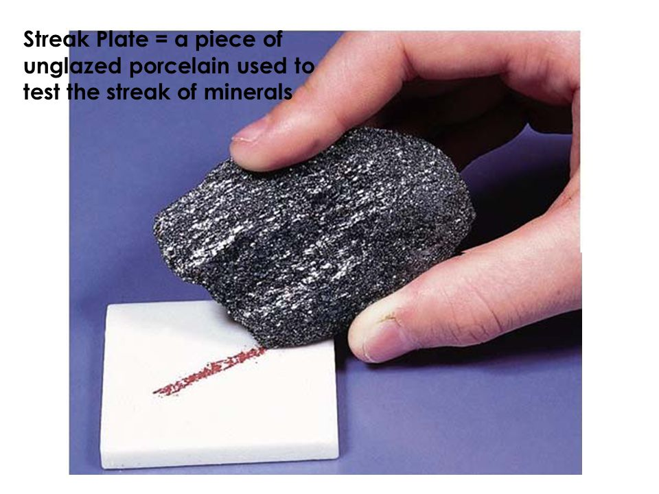 Streak Plate = a piece of unglazed porcelain used to test the streak of minerals