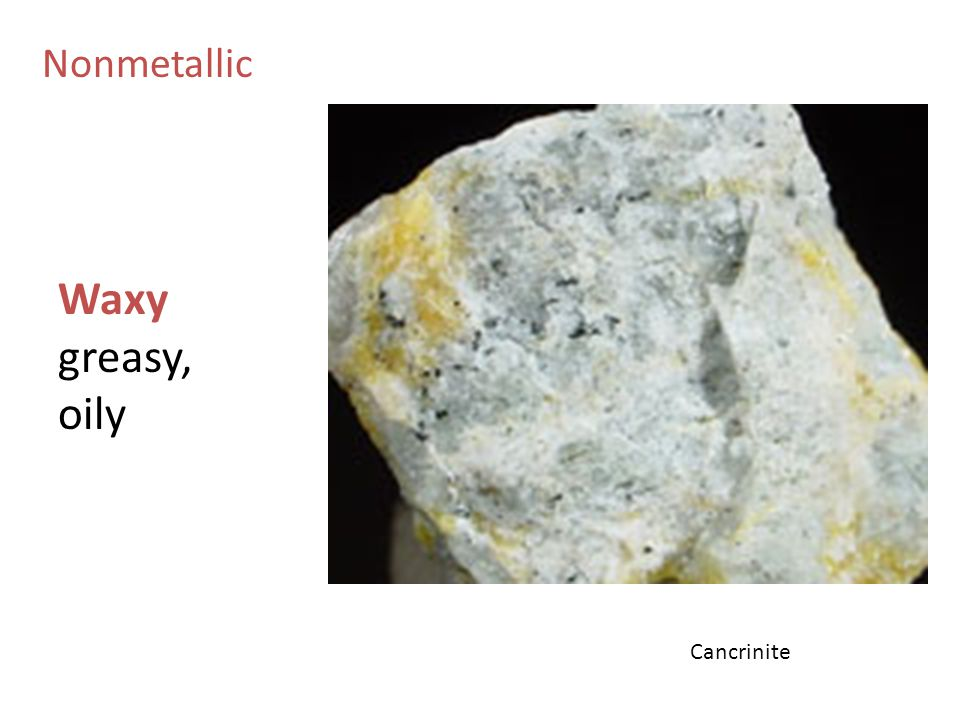 Nonmetallic Waxy greasy, oily Cancrinite