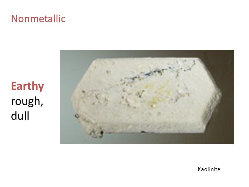 Nonmetallic Earthy rough, dull Kaolinite