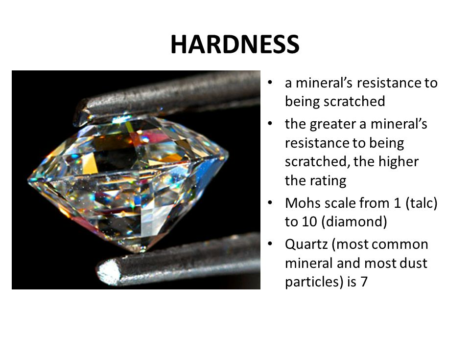 HARDNESS a mineral's resistance to being scratched