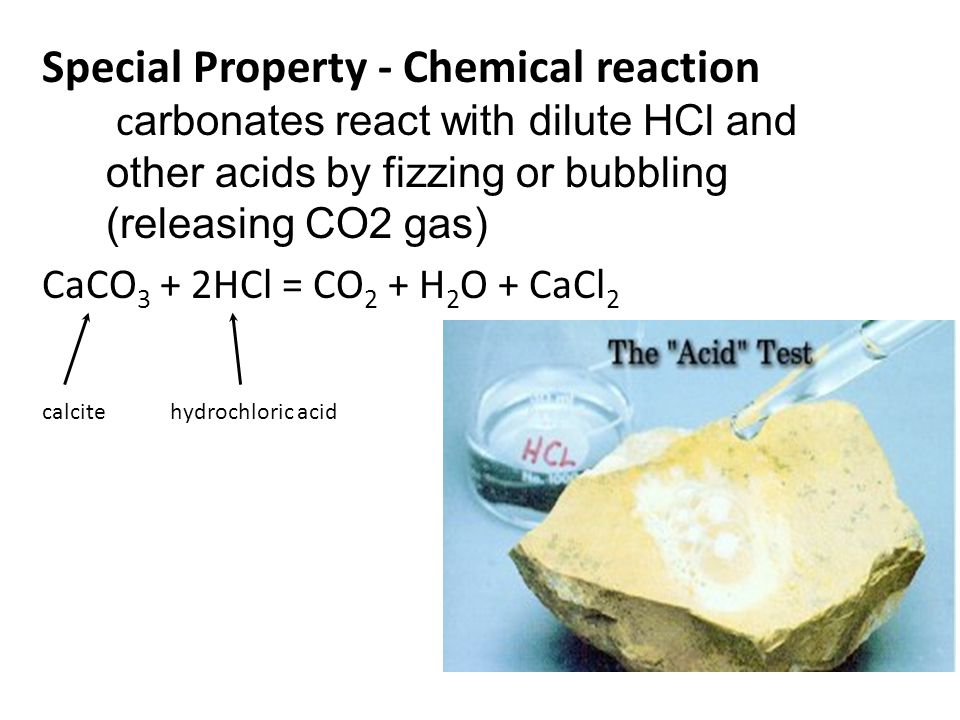 Special Property - Chemical reaction carbonates react with dilute HCl and other acids by fizzing or bubbling (releasing CO2 gas)