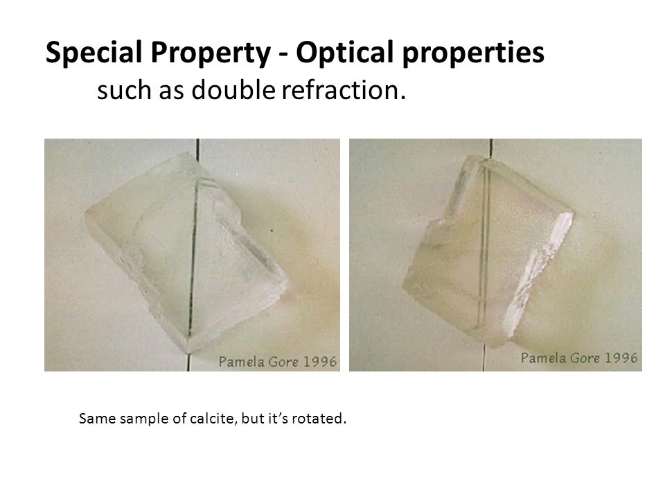 Special Property - Optical properties such as double refraction.