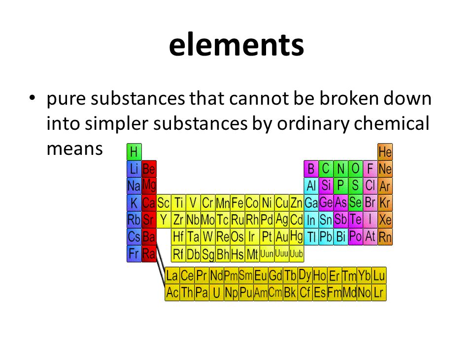 elements pure substances that cannot be broken down into simpler substances by ordinary chemical means.