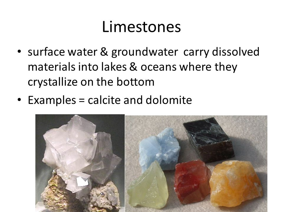 Limestones surface water & groundwater carry dissolved materials into lakes & oceans where they crystallize on the bottom.