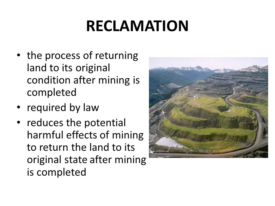 RECLAMATION the process of returning land to its original condition after mining is completed. required by law