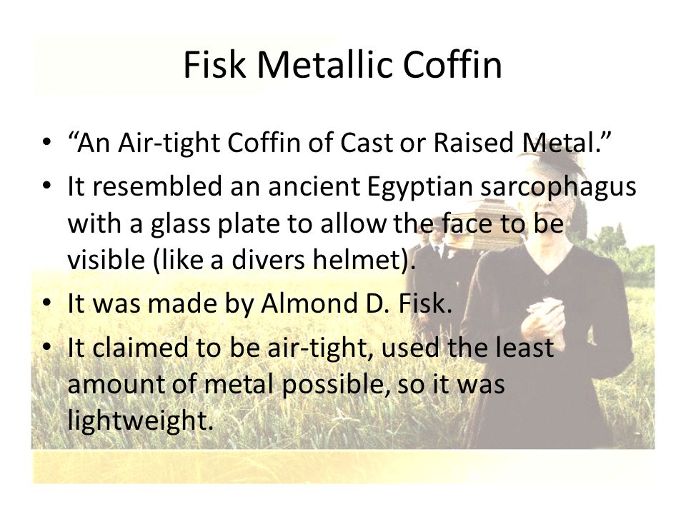 Fisk Metallic Coffin An Air-tight Coffin of Cast or Raised Metal.