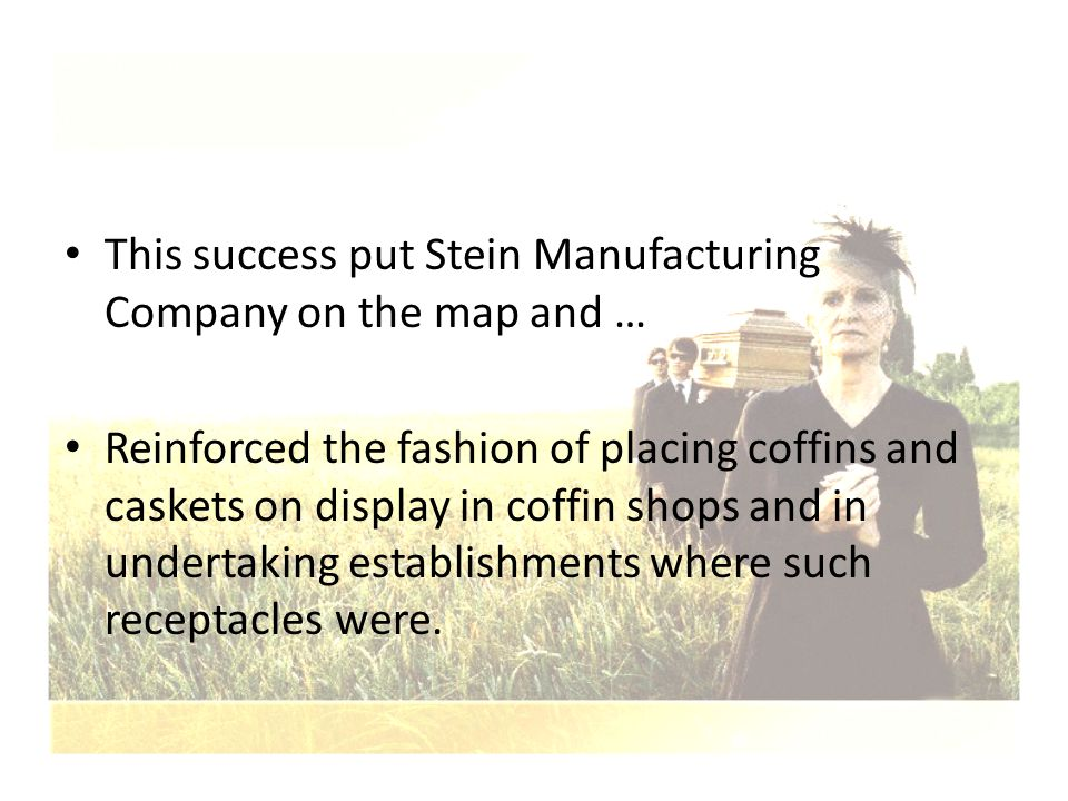 This success put Stein Manufacturing Company on the map and …