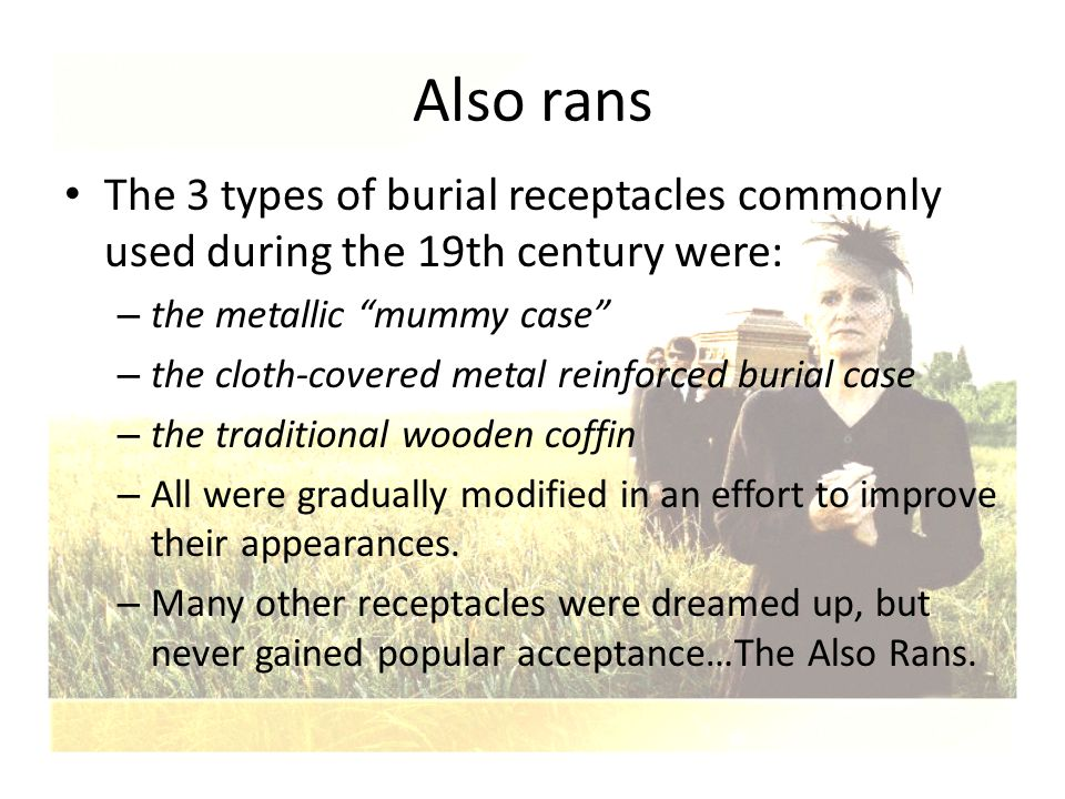 Also rans The 3 types of burial receptacles commonly used during the 19th century were: the metallic mummy case