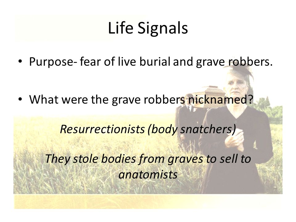 Life Signals Purpose- fear of live burial and grave robbers.