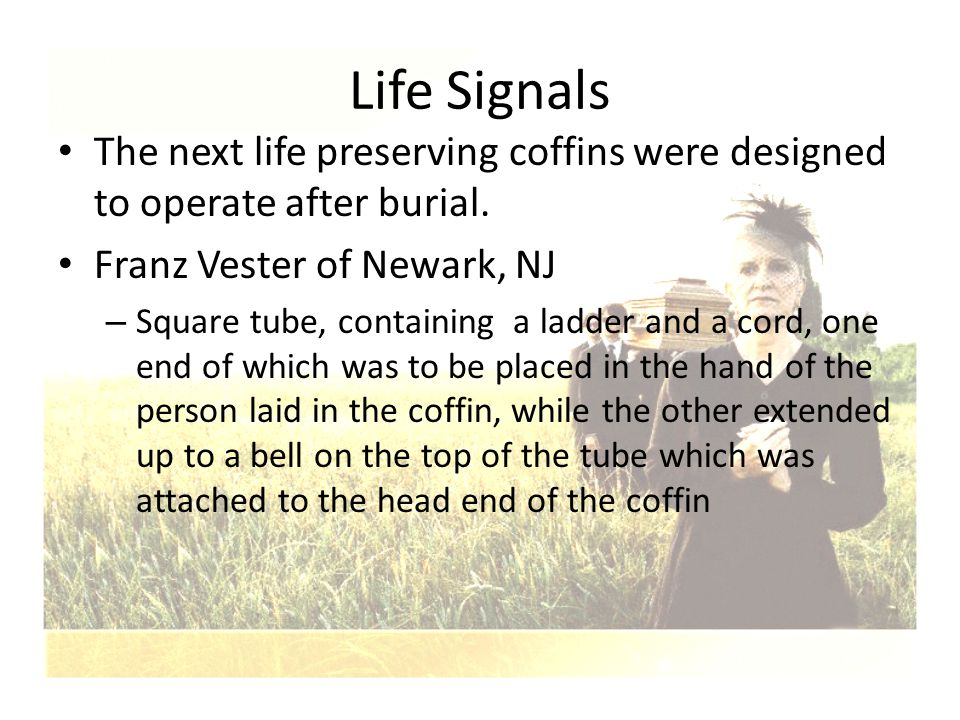 Life Signals The next life preserving coffins were designed to operate after burial. Franz Vester of Newark, NJ.